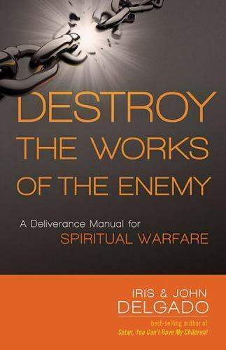 Destroy The Works Of The Enemy A Deliverance Manual For Manual Guide