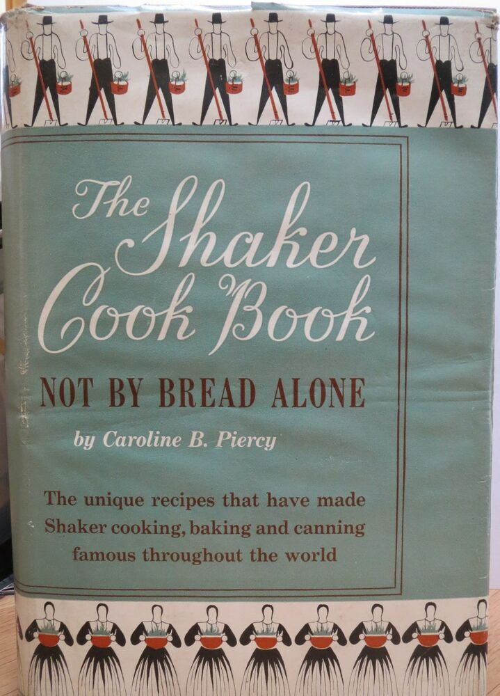 The Shaker Cook Book Not By Bread Alone By Caroline B Piercy Ebay
