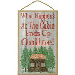 What Happens At The Cabin, Ends Up Online Sign Plaque 10''x16''