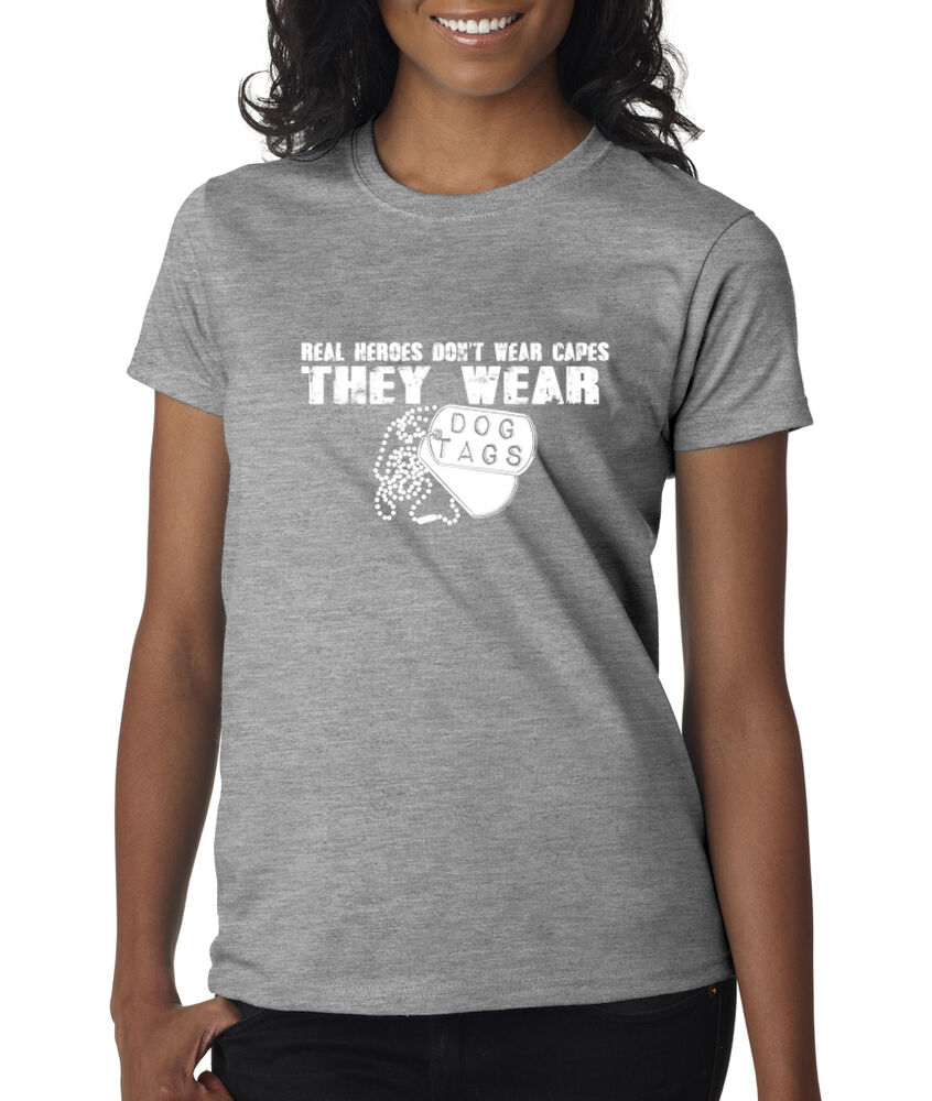 Real heroes don 39 t wear capes they wear dog tags military for Wear my t shirt