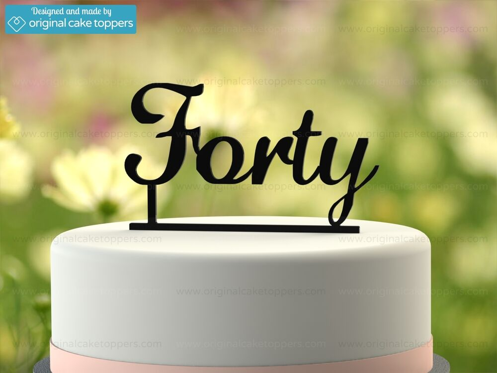 """Forty"" - Black - 40th Birthday Cake Topper - Made by ..."