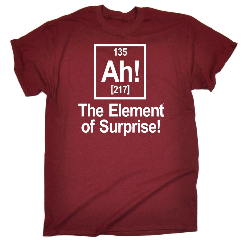 Ah Element Of Suprise T Shirt Funny Slogan Tee Gift