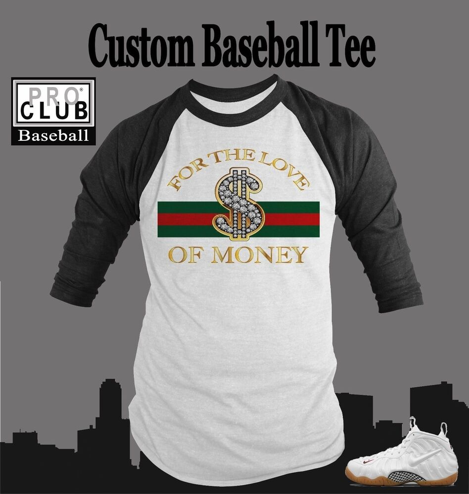 Baseball t shirt to match foamposite pro gucci sneakers for How to make money selling custom t shirts