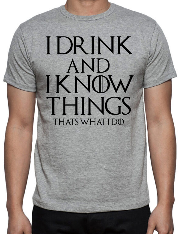 72f061475 Details about Game Of Thrones I Drink And I Know Things Tyrion Lannister  GOT Grey New T-Shirt