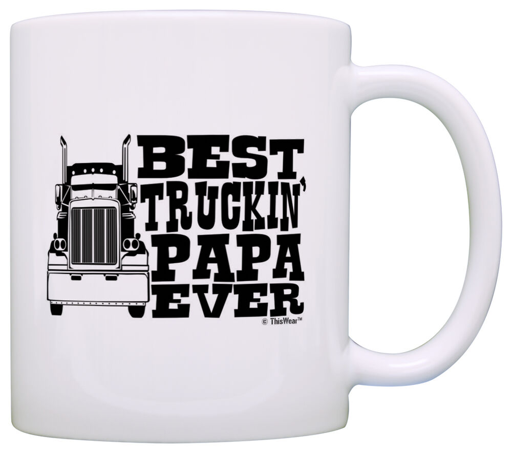 Grandpa gifts best truckin 39 papa ever truck driver coffee Best coffee cups ever