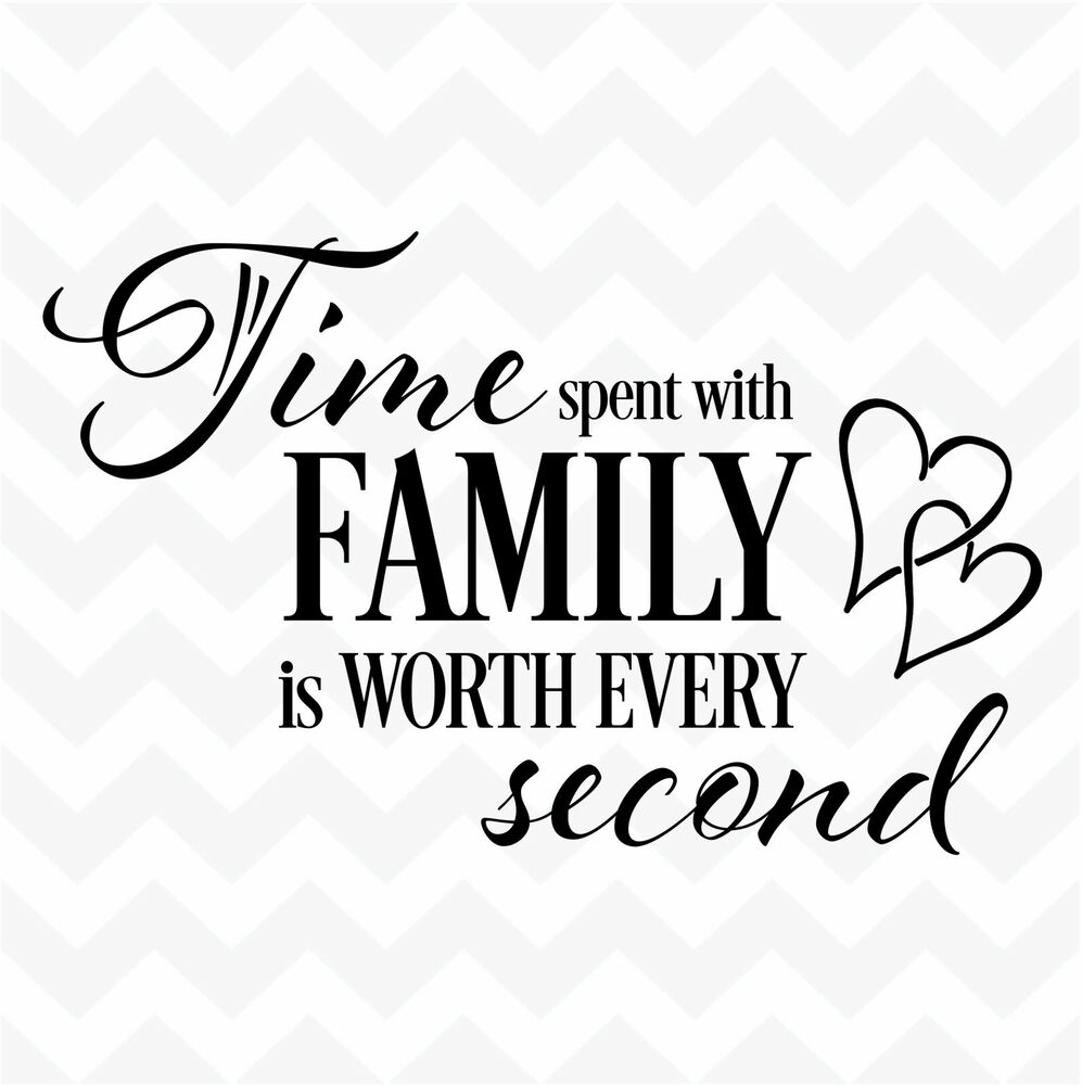 Family Quotes With Picture: TIME Spent With Family Worth Every Second Vinyl Wall