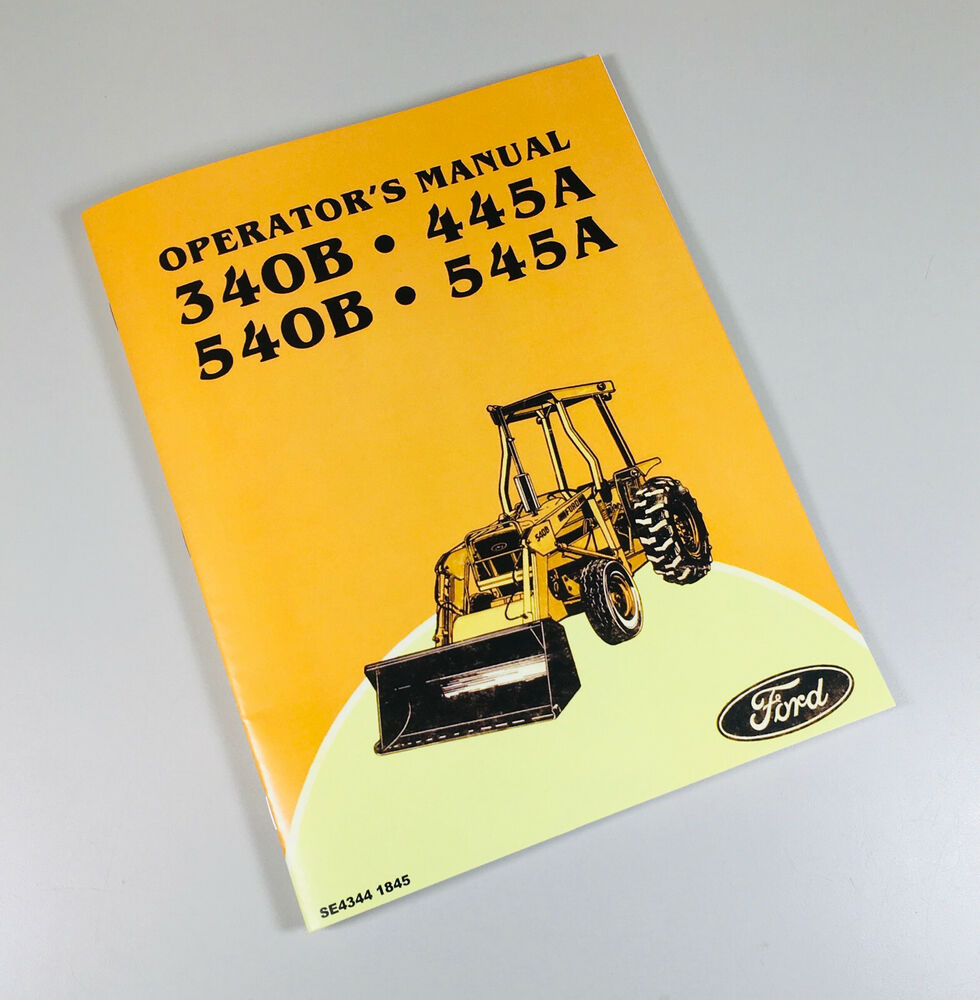 ford 340b 445a 540b 545a tractor loader backhoe owners Service Manuals User Manual Guide