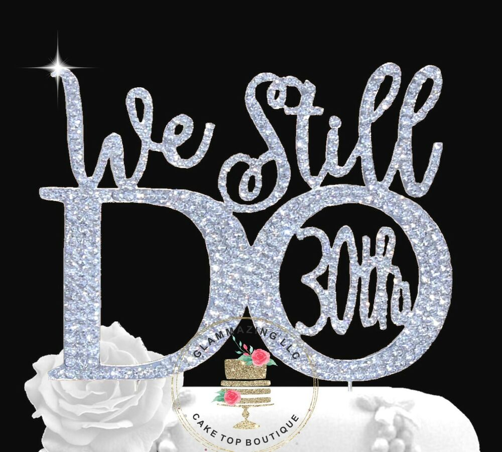 We Still Do 30th Anniversary Vow Renewal Cake Topper With