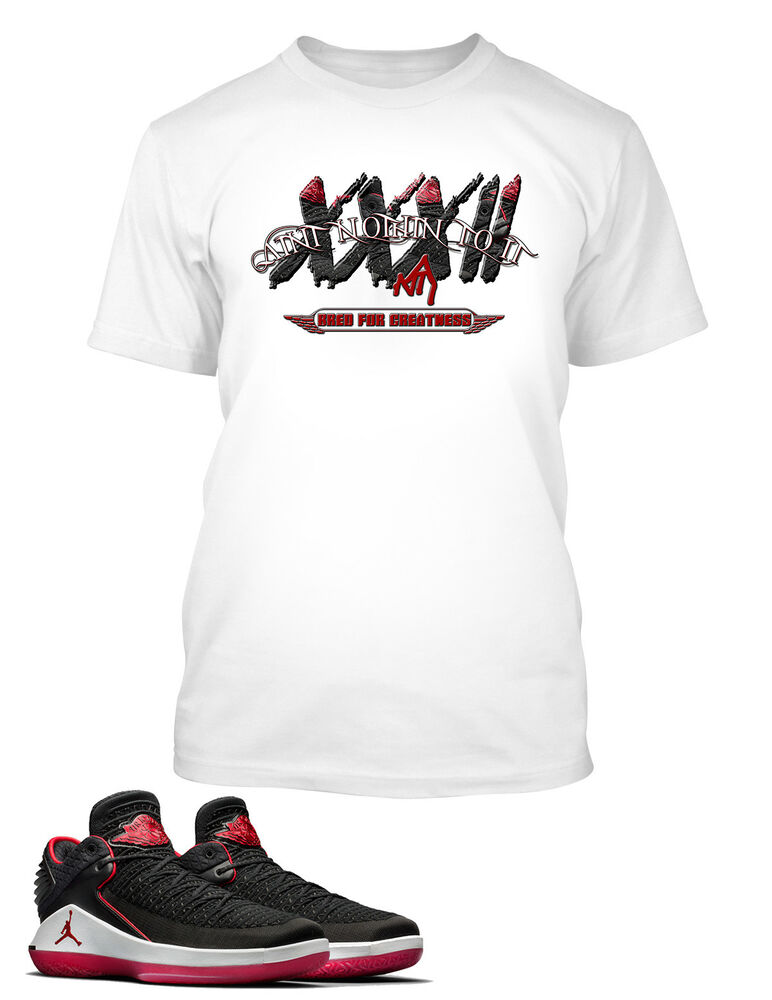 d2d0ecece675f2 Details about T Shirt To match Air Jordan 32 Low Bred Shoe Aint Nothing to  It Custom ANTI Tee