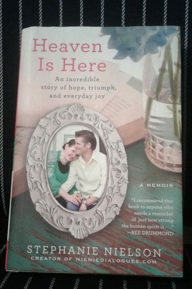 Heaven Is Here A Memoir By Stephanie Nelson 2012 Hardcover