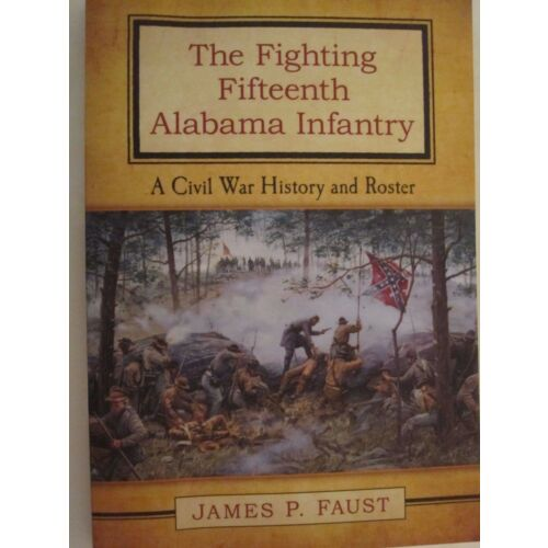 the-fighting-fifteenth-alabama-infantry-a-civil-war-history-and-roster