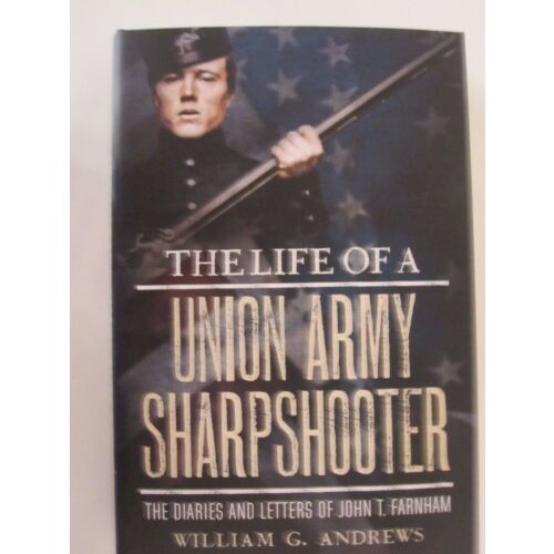 the-life-of-a-union-army-sharpshooter-the-diaries-and-letters-of-john-farnham