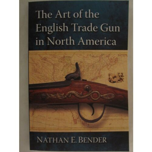 the-art-of-the-english-trade-gun-in-north-america-by-nathan-e-bender-2018-pb