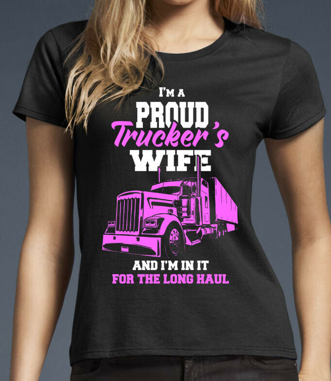 b8f8c6dcf Details about I'm A Proud Truckers Wife T-Shirt. Truck driver Lorry Daf  Scania Volvo, MAN