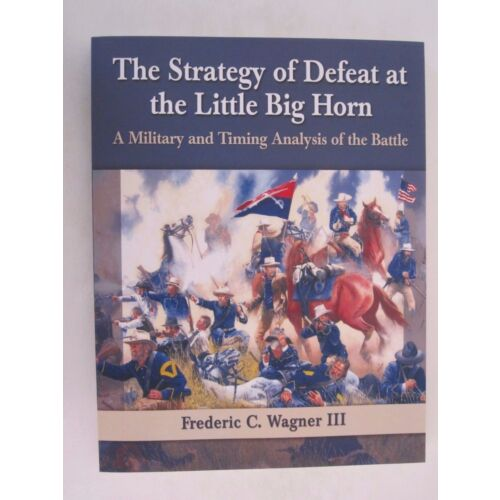 the-strategy-of-defeat-at-the-little-big-horn-a-military-and-timing-analysis