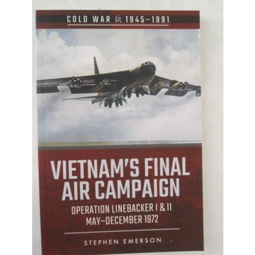 vietnams-final-air-campaign-operation-linebacker-i-ii-cold-war-19451991