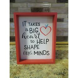 It takes a big heart to help shape little minds sign, teacher sign, gift 7 X 9