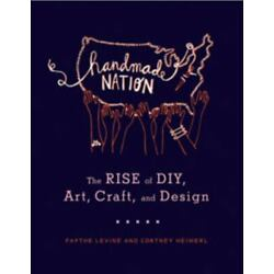 Handmade Nation : The Rise of DIY, Art, Craft, and Design by Cortney Heimerl