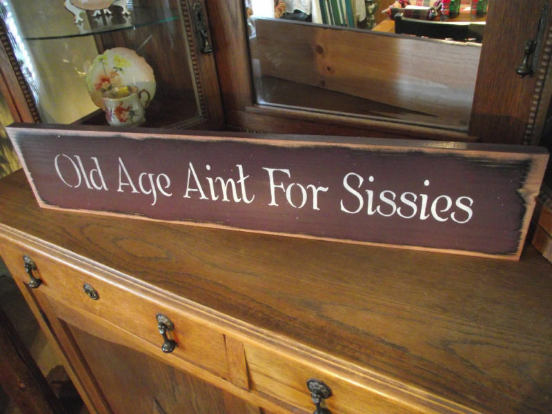 OLD AGE AINT FOR SISSIES Wood Sign Primitive