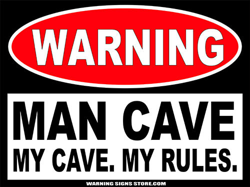 man cave my cave my rules funny warning sign 6 wide. Black Bedroom Furniture Sets. Home Design Ideas