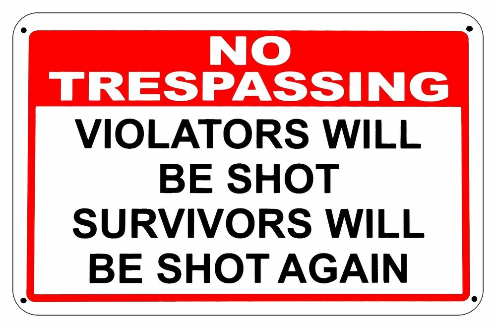 no trespassing sign violators will be shot survivors will