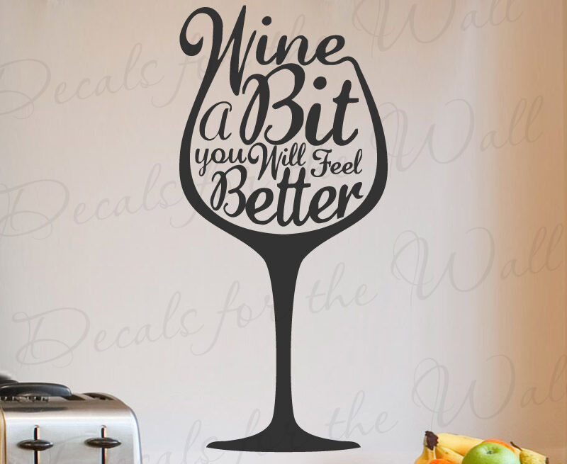 Wine A Bit You Will Feel Better Wall Decal Quote Vinyl Art Sticker Decor Q90 EBay