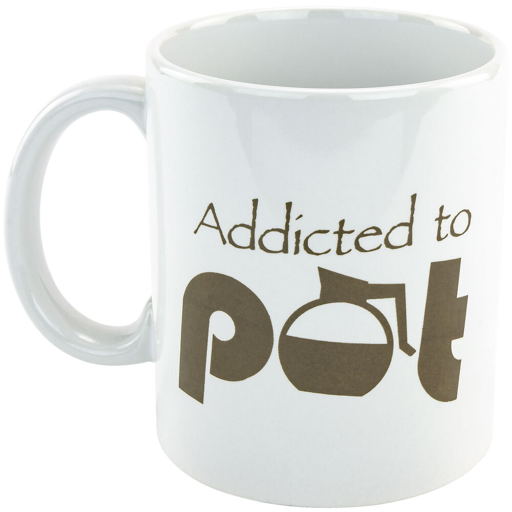 Addicted to pot funny coffee tea mug cup novelty gag gift joke ebay - Funny coffee thermos ...