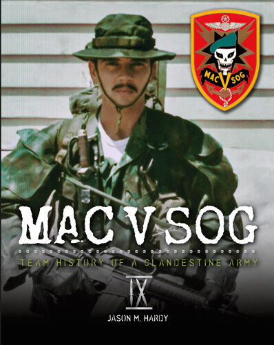 Mac V Sog Team History Of A Clandestine Army Volume Ix