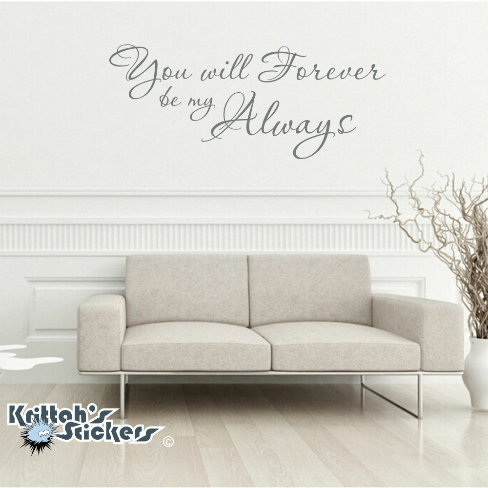 You Will Forever Be My Always Vinyl Wall Decal Quote
