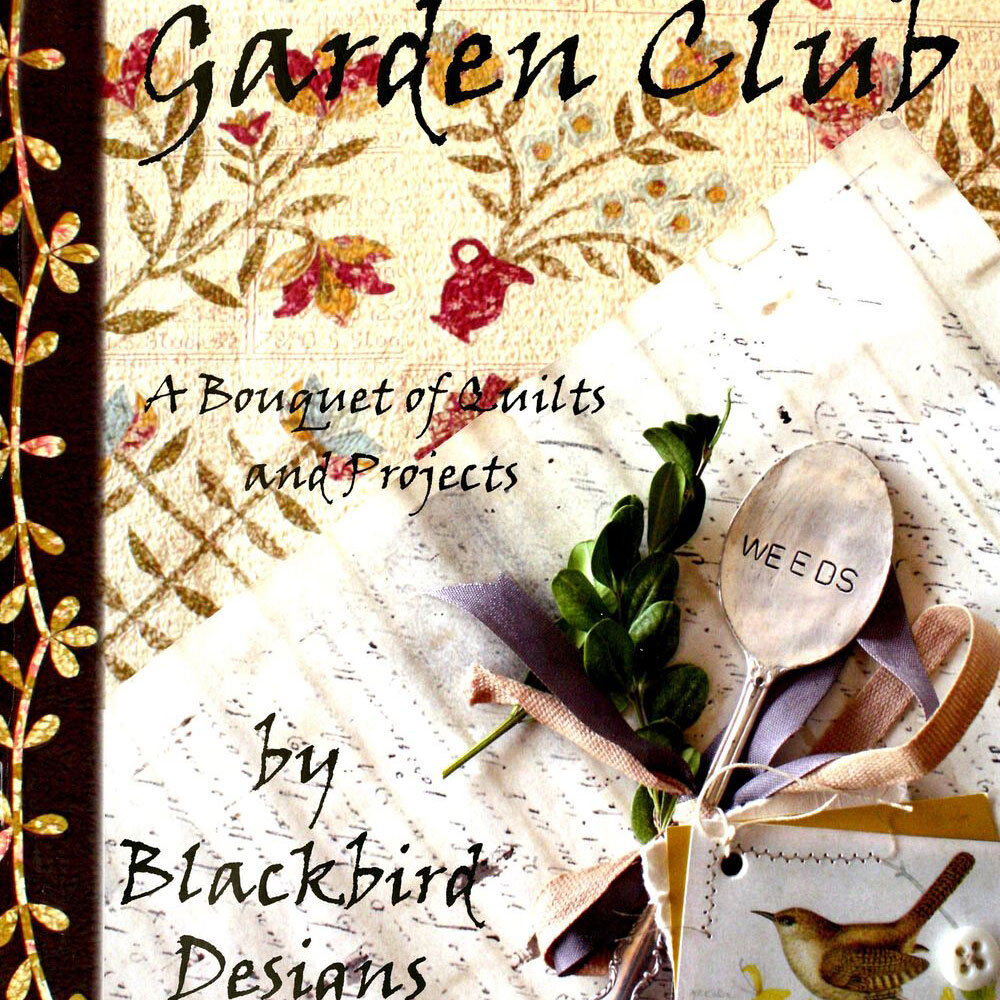 New book garden club a bouquet of quilts and projects by for Tending the garden blackbird designs