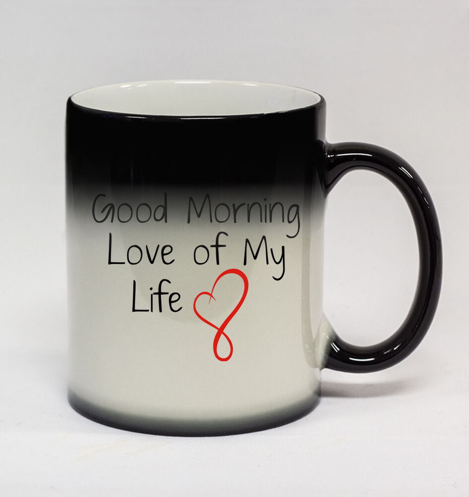 Good Morning My Love Coffee : Good morning love of my life oz color changing