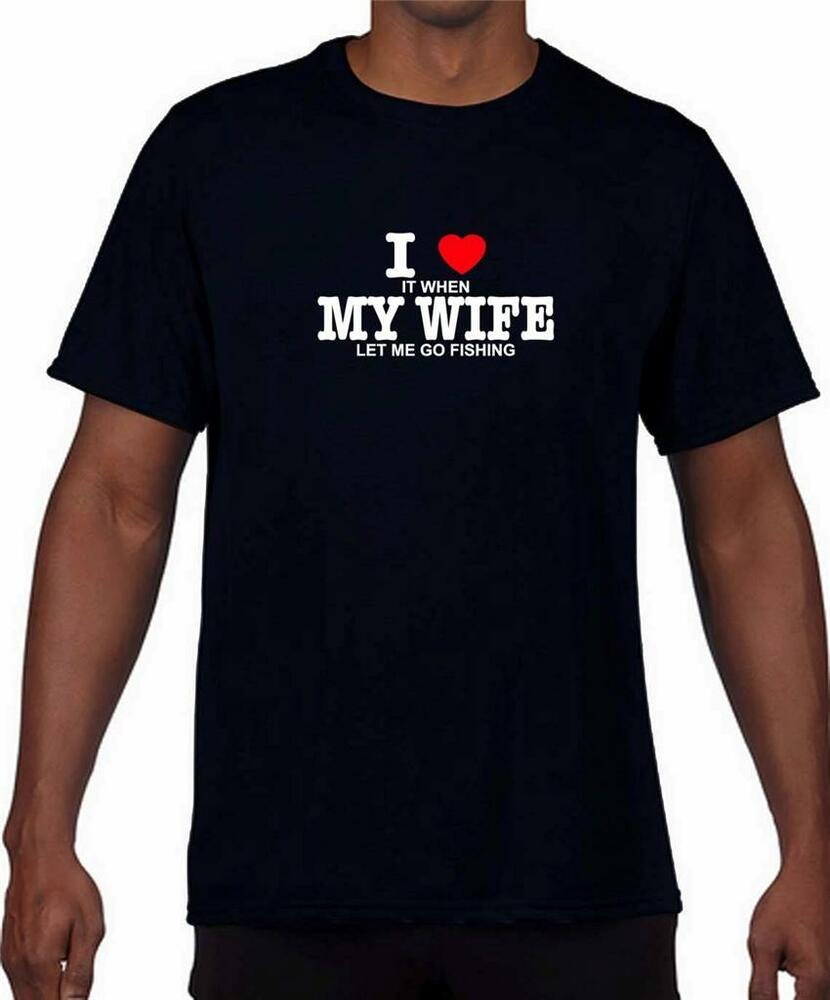"MEN'S PRINTED ""I LOVE WHEN MY WIFE LET ME GO FISHING ..."
