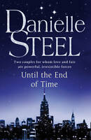 UNTIL THE END OF TIME, Danielle Steel; 2 couples love & fate irresistible forces