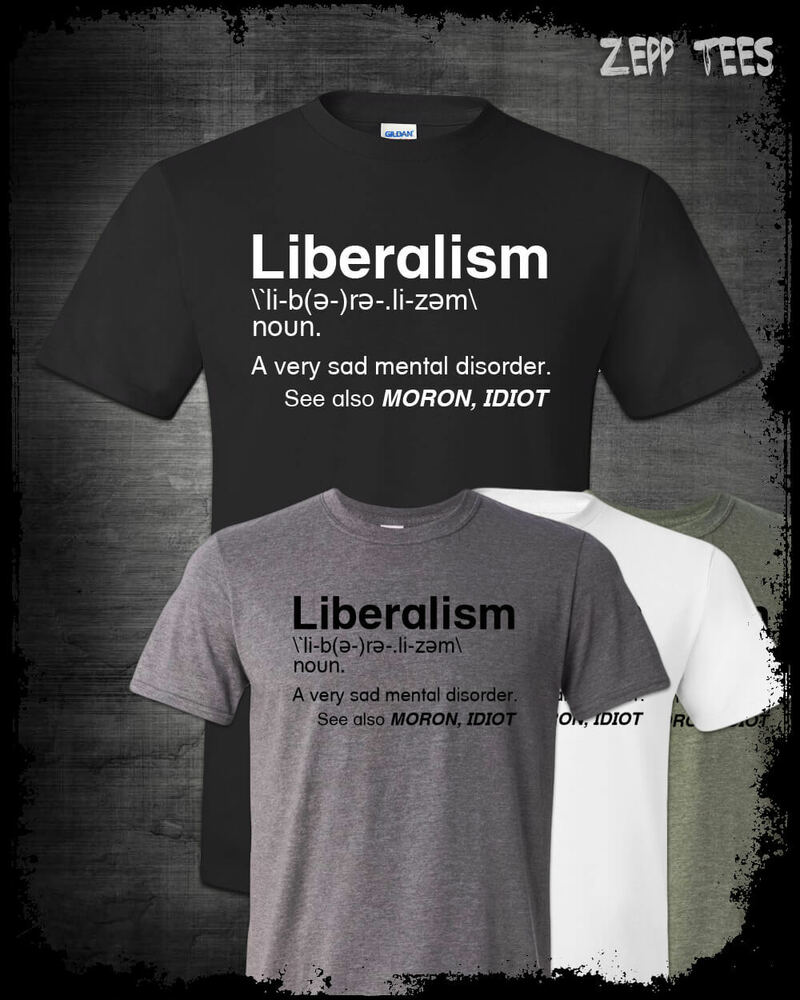 Liberalism Is A Mental Disorder Shirt Wiring Library 202014 20ford F150 Trailer Harness Diagram T Definition Funny Political Liberal Tears Ebay