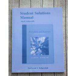 Student Solutions Manual for PROBABILITY AND STATISTICS, 4th Ed, Schervish