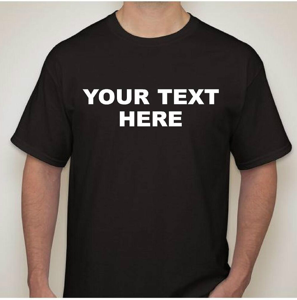 personalized custom t shirt new l xl 2x 3x create your own text design tee ebay. Black Bedroom Furniture Sets. Home Design Ideas