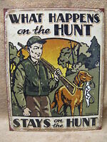 What Happens on the Hunt Tin Metal Sign FUNNY Hunting NEW