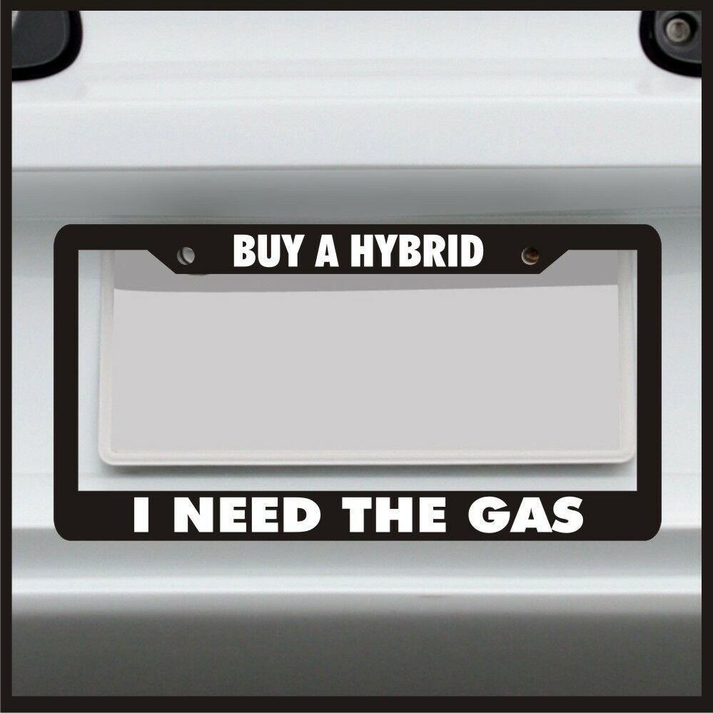 Buy A Hybrid I Need The Gas License Plate Frame Funny Car