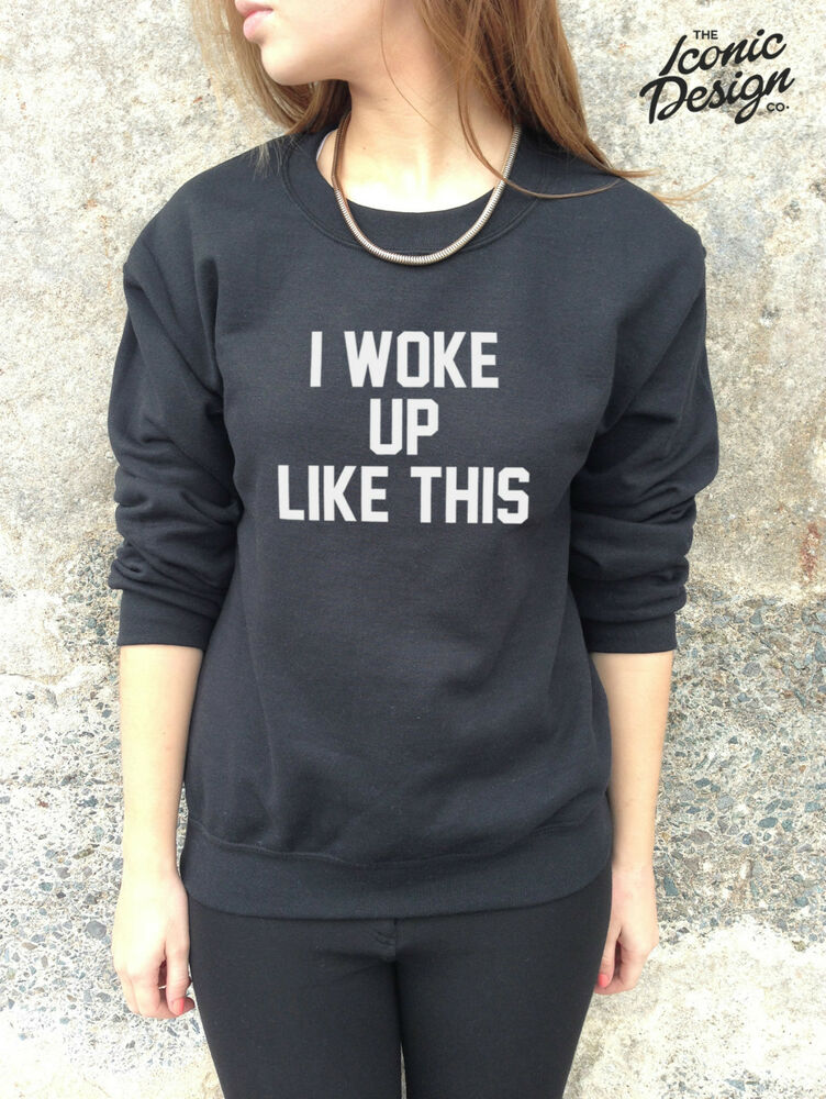 Like This Pin See More On My Pinterest Sha Kyra: * I WOKE UP LIKE THIS Jumper Top Sweater Sweatshirt Funny