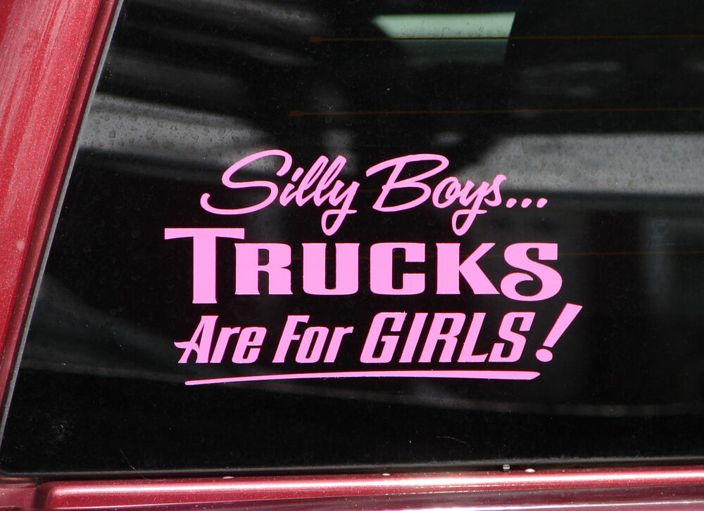 Silly boys trucks are for girls bumper sticker truck for Window transfers