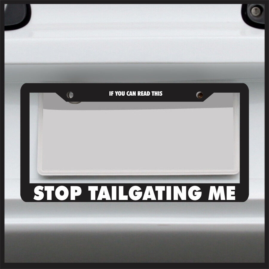 If You Can Read This Stop Tailgating Me License Plate