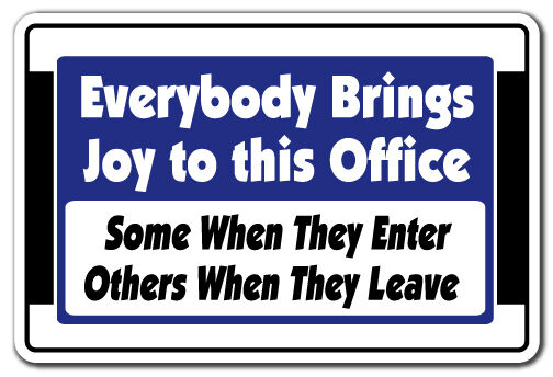 Funny Workplace Signs EVERYBODY BRINGS JOY T...