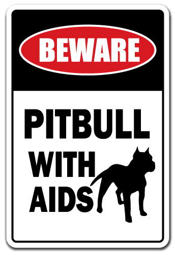 Beware Pitbull With Aids Novelty Sign Gift Dog Funny