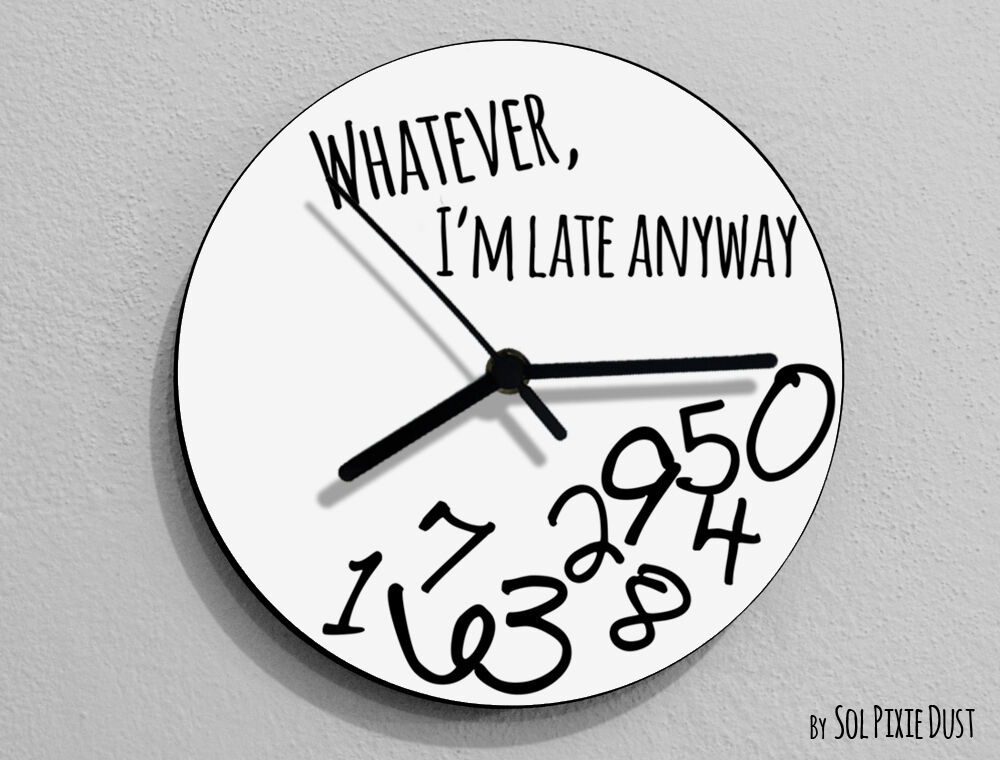Whatever i 39 m late anyway round white wall clock ebay for Whatever clock diy