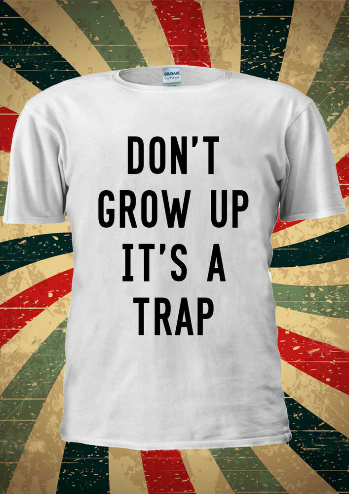 Don't Grow Up It's A Trap Tumblr Funny T-shirt Vest Top ...