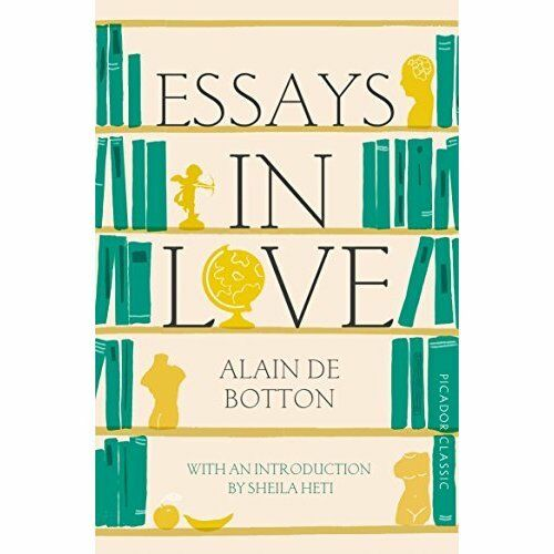 essays in love botton On love is globally bestselling novelist-philosopher alain de botton's iconic debut—the novel that launched his decorated literary career and a funny, profound, and searingly true-to-life exploration of love.