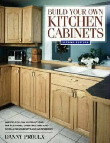 build your own kitchen cabinets by danny proulx 2003 paperback
