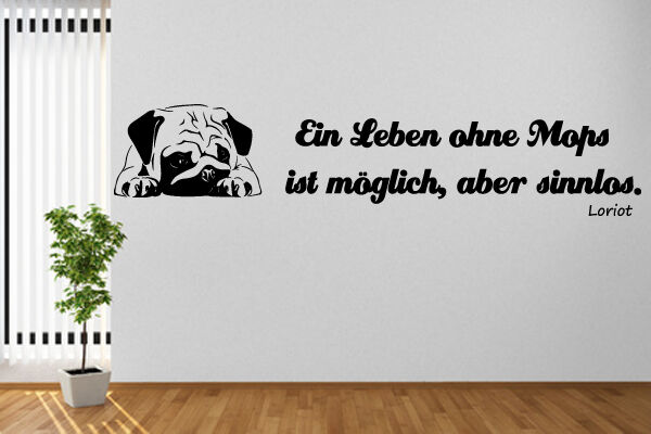 wandtattoo spruch ein leben ohne mops wallart zitat spr che loriot m pse wa 087b ebay. Black Bedroom Furniture Sets. Home Design Ideas