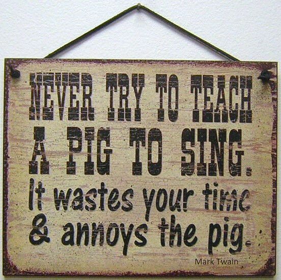 Sign Never Teach Pig Sing Mark Twain Farm Mark Twain Hog. Calm Signs. Ankle Brachial Signs Of Stroke. Clogged Arteries Signs. Evil Signs Of Stroke. Bulletin Board Signs. Characters Signs Of Stroke. Plos Signs. Tranquility Signs