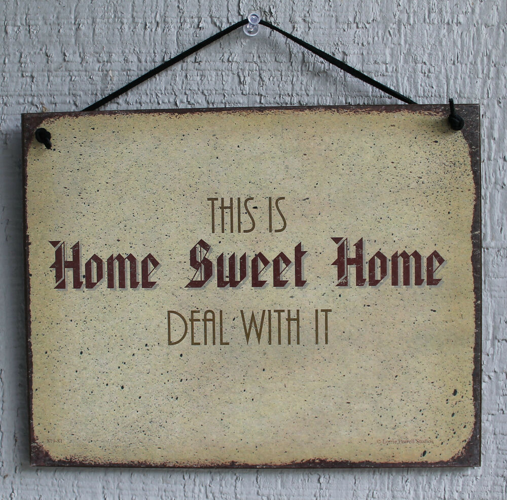 Sign home sweet home deal with it humor funny saying wood for Home decor quotes signs